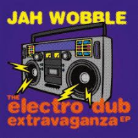 Jah Wobble - The Electro Dub Extravaganza EP RSD 2019